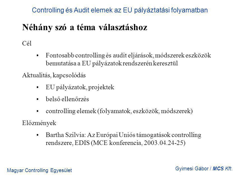 Controlling és Audit elemek az EU pályáztatási folyamatban Magyar Controlling Egyesület Gyimesi Gábor / MCS Kft. Néhány szó a téma választáshoz Cél Fo