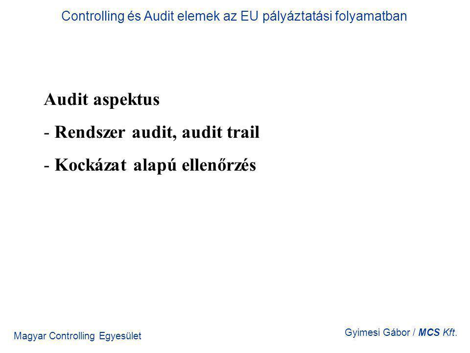 Magyar Controlling Egyesület Gyimesi Gábor / MCS Kft. Audit aspektus - Rendszer audit, audit trail - Kockázat alapú ellenőrzés Controlling és Audit el