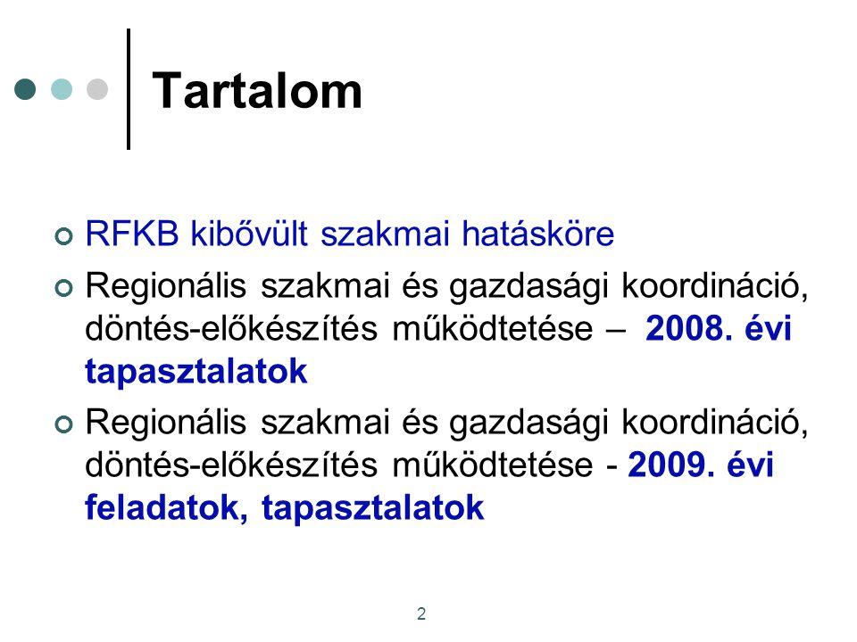 2 Tartalom RFKB kibővült szakmai hatásköre Regionális szakmai és gazdasági koordináció, döntés-előkészítés működtetése – 2008.