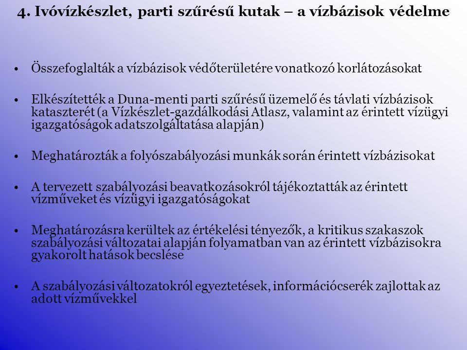 Összefoglalták a vízbázisok védőterületére vonatkozó korlátozásokat Elkészítették a Duna-menti parti szűrésű üzemelő és távlati vízbázisok kataszterét (a Vízkészlet-gazdálkodási Atlasz, valamint az érintett vízügyi igazgatóságok adatszolgáltatása alapján) Meghatározták a folyószabályozási munkák során érintett vízbázisokat A tervezett szabályozási beavatkozásokról tájékoztatták az érintett vízműveket és vízügyi igazgatóságokat Meghatározásra kerültek az értékelési tényezők, a kritikus szakaszok szabályozási változatai alapján folyamatban van az érintett vízbázisokra gyakorolt hatások becslése A szabályozási változatokról egyeztetések, információcserék zajlottak az adott vízművekkel 4.