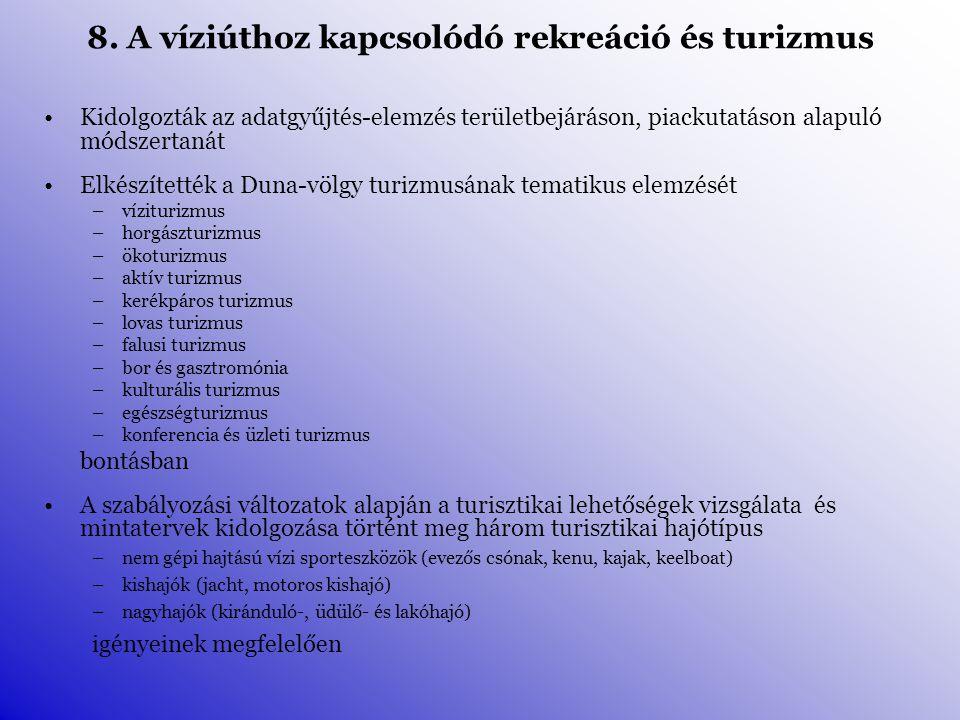 Kidolgozták az adatgyűjtés-elemzés területbejáráson, piackutatáson alapuló módszertanát Elkészítették a Duna-völgy turizmusának tematikus elemzését –víziturizmus –horgászturizmus –ökoturizmus –aktív turizmus –kerékpáros turizmus –lovas turizmus –falusi turizmus –bor és gasztromónia –kulturális turizmus –egészségturizmus –konferencia és üzleti turizmus bontásban A szabályozási változatok alapján a turisztikai lehetőségek vizsgálata és mintatervek kidolgozása történt meg három turisztikai hajótípus –nem gépi hajtású vízi sporteszközök (evezős csónak, kenu, kajak, keelboat) –kishajók (jacht, motoros kishajó) –nagyhajók (kiránduló-, üdülő- és lakóhajó) igényeinek megfelelően 8.