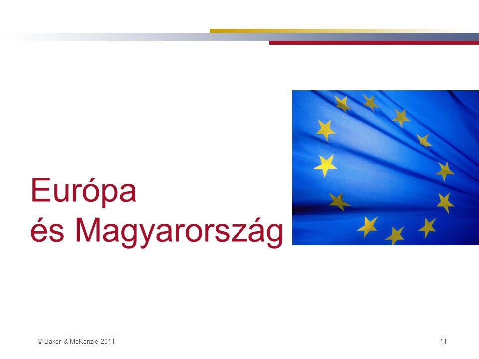 © Baker & McKenzie 2011 11 Európa és Magyarország