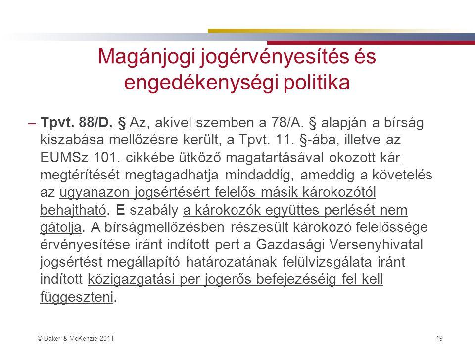 © Baker & McKenzie 2011 19 Magánjogi jogérvényesítés és engedékenységi politika –Tpvt.
