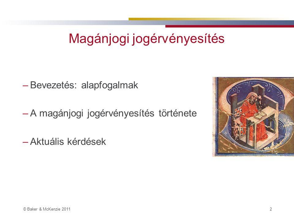 © Baker & McKenzie 2011 2 Magánjogi jogérvényesítés –Bevezetés: alapfogalmak –A magánjogi jogérvényesítés története –Aktuális kérdések