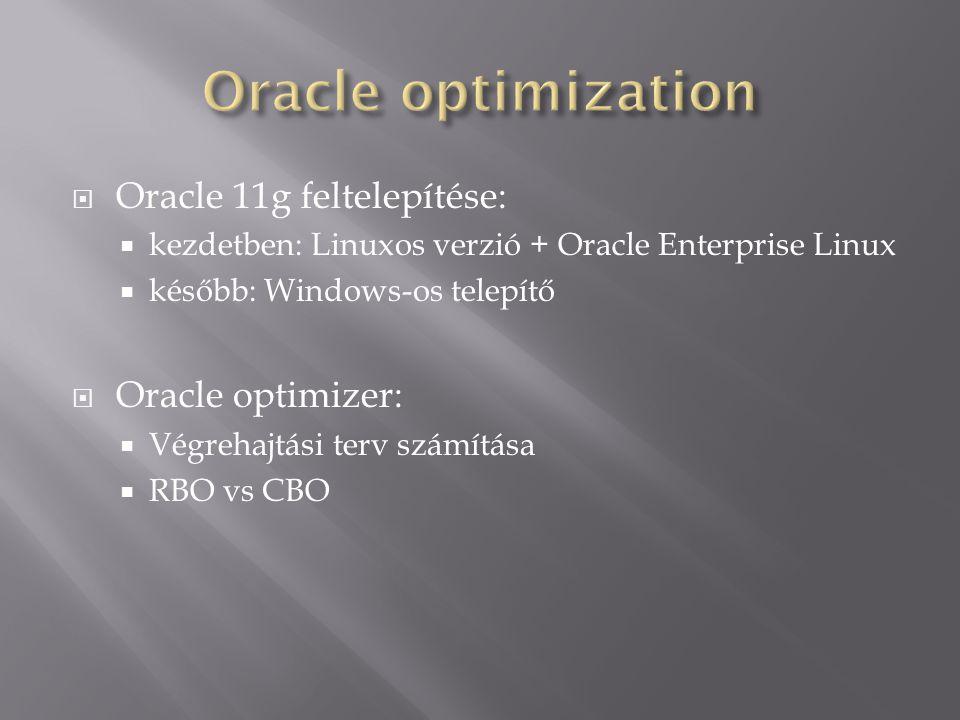  Oracle 11g feltelepítése:  kezdetben: Linuxos verzió + Oracle Enterprise Linux  később: Windows-os telepítő  Oracle optimizer:  Végrehajtási ter