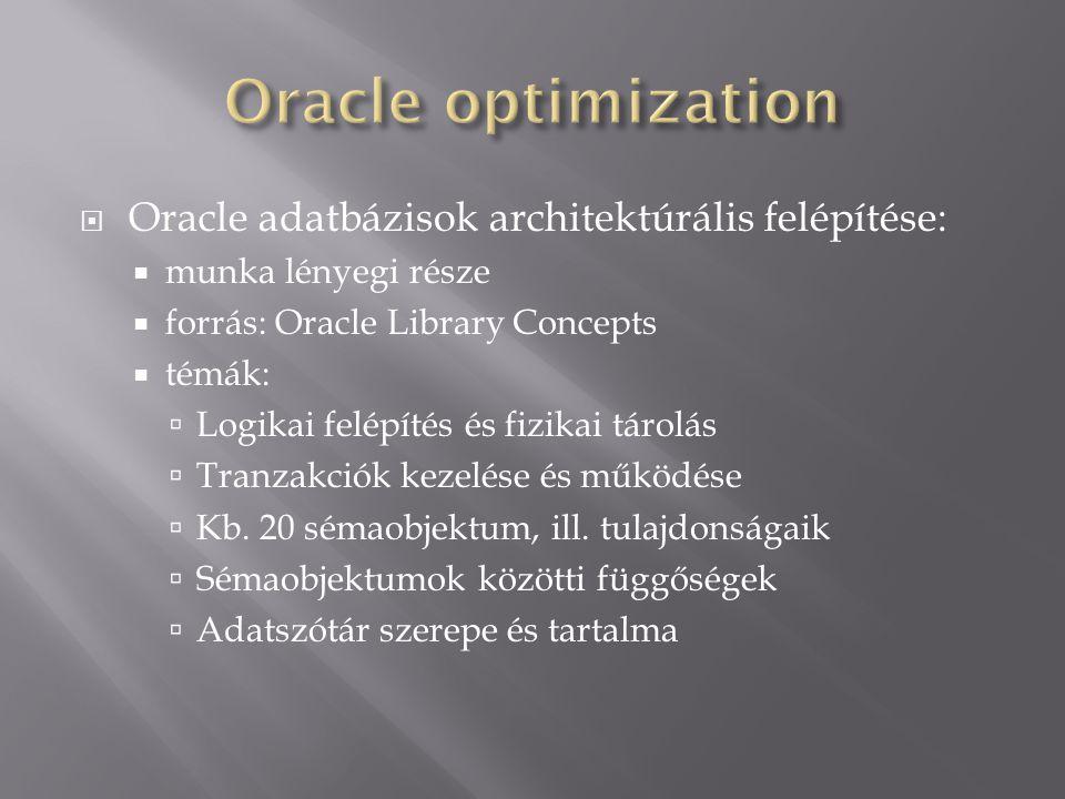  Oracle adatbázisok architektúrális felépítése:  munka lényegi része  forrás: Oracle Library Concepts  témák:  Logikai felépítés és fizikai tárol