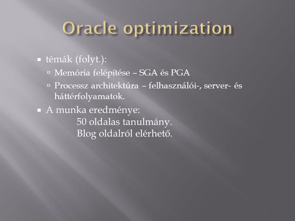  témák (folyt.):  Memória felépítése – SGA és PGA  Processz architektúra – felhasználói-, server- és háttérfolyamatok.  A munka eredménye: 50 olda