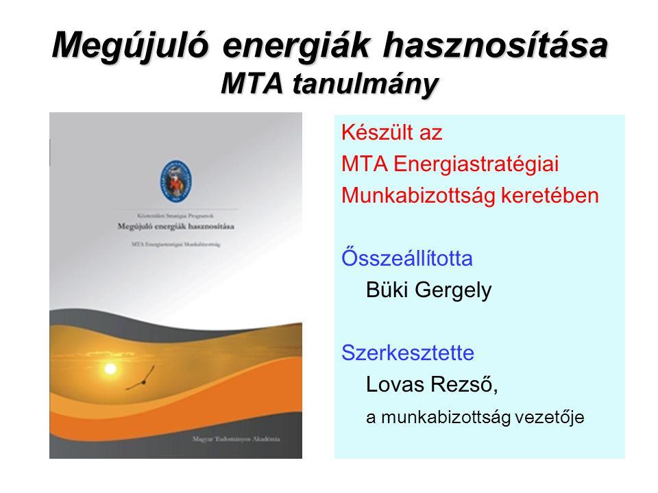 Megújuló energiák hasznosítása MTA tanulmány Készült az MTA Energiastratégiai Munkabizottság keretében Ősszeállította Büki Gergely Szerkesztette Lovas