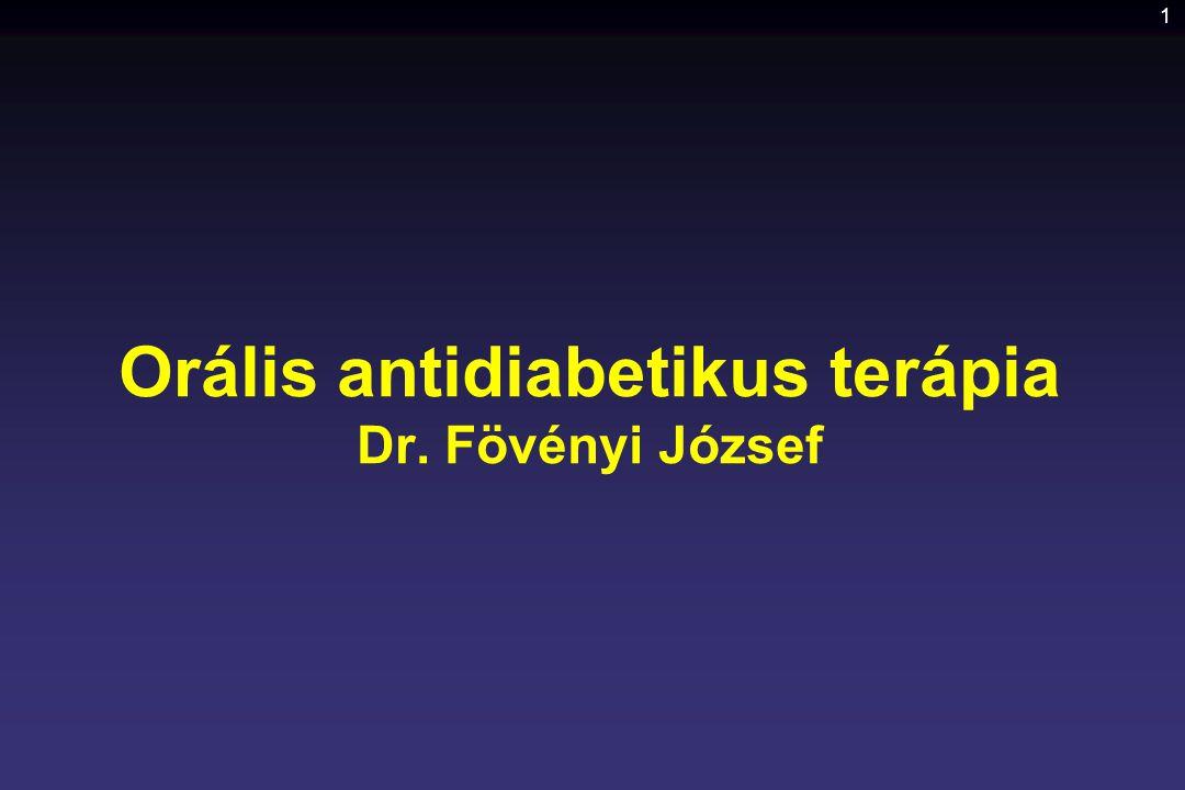 1 Orális antidiabetikus terápia Dr. Fövényi József