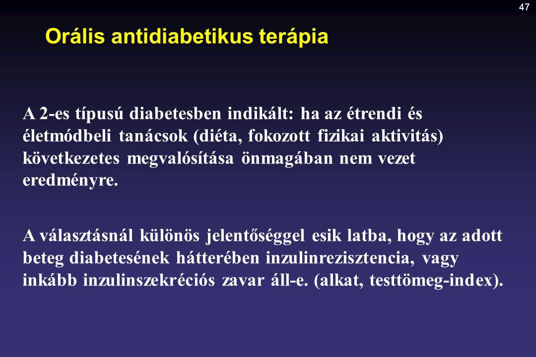 47 Orális antidiabetikus terápia A 2-es típusú diabetesben indikált: ha az étrendi és életmódbeli tanácsok (diéta, fokozott fizikai aktivitás) követke