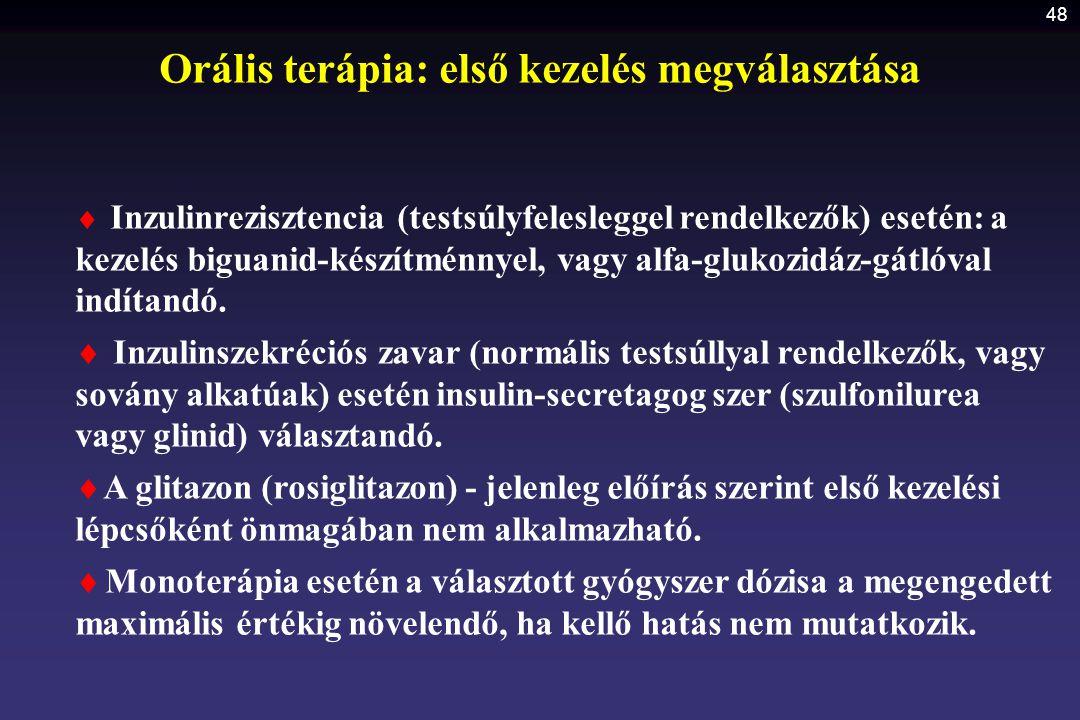 48 Orális terápia: első kezelés megválasztása  Inzulinrezisztencia (testsúlyfelesleggel rendelkezők) esetén: a kezelés biguanid-készítménnyel, vagy a