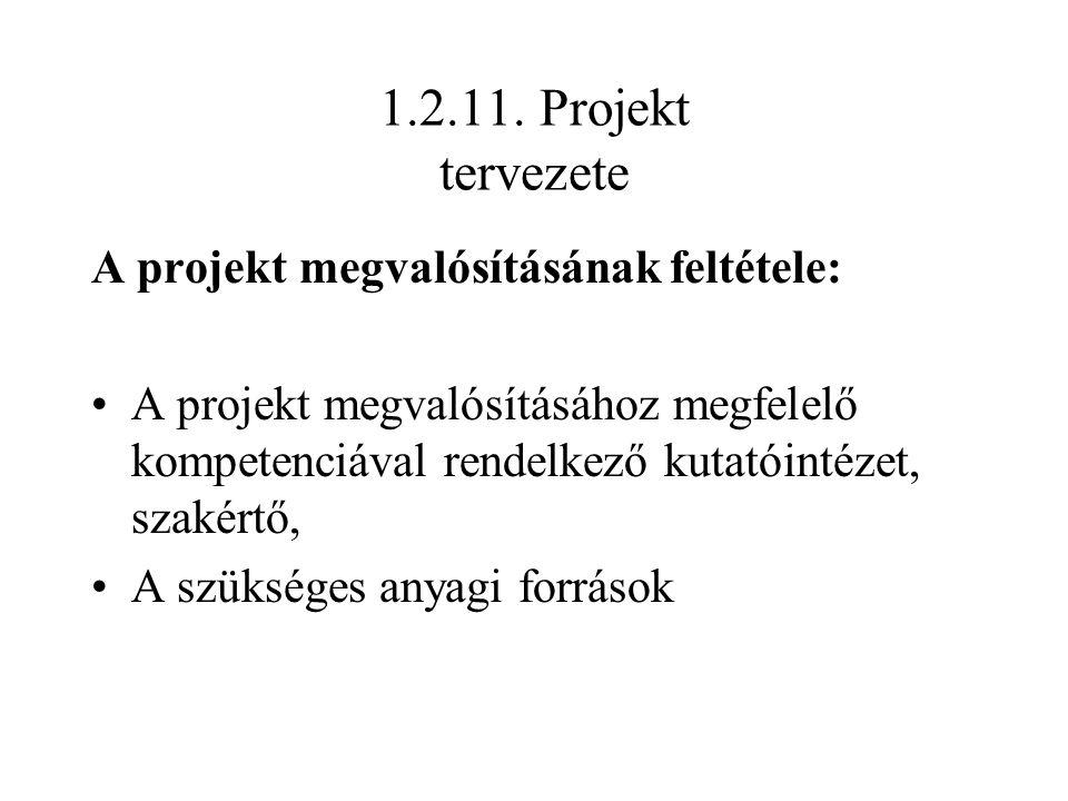 1.2.11. Projekt tervezete A projekt megvalósításának feltétele: A projekt megvalósításához megfelelő kompetenciával rendelkező kutatóintézet, szakértő