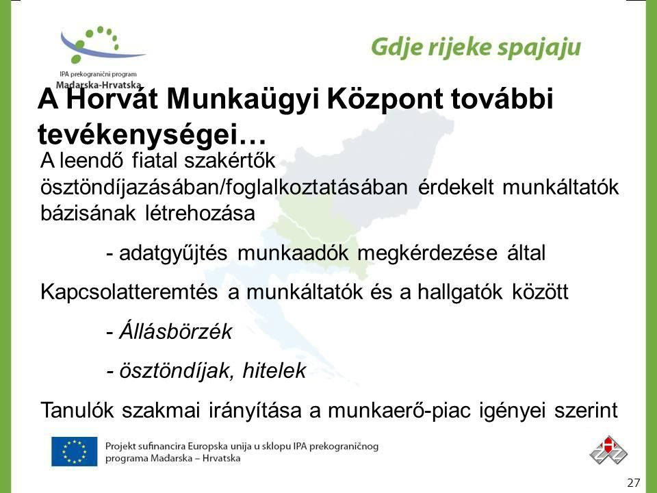 A Horvát Munkaügyi Központ további tevékenységei… A leendő fiatal szakértők ösztöndíjazásában/foglalkoztatásában érdekelt munkáltatók bázisának létreh