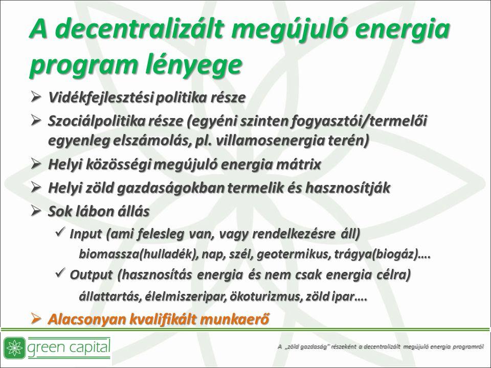 A decentralizált megújuló energia program lényege  Vidékfejlesztési politika része  Szociálpolitika része (egyéni szinten fogyasztói/termelői egyenleg elszámolás, pl.