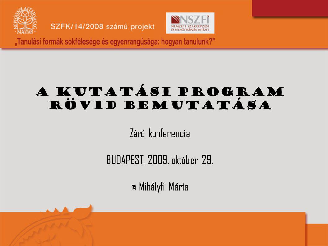 A kutatási program rövid bemutatása Záró konferencia BUDAPEST, 2009. október 29. © Mihályfi Márta
