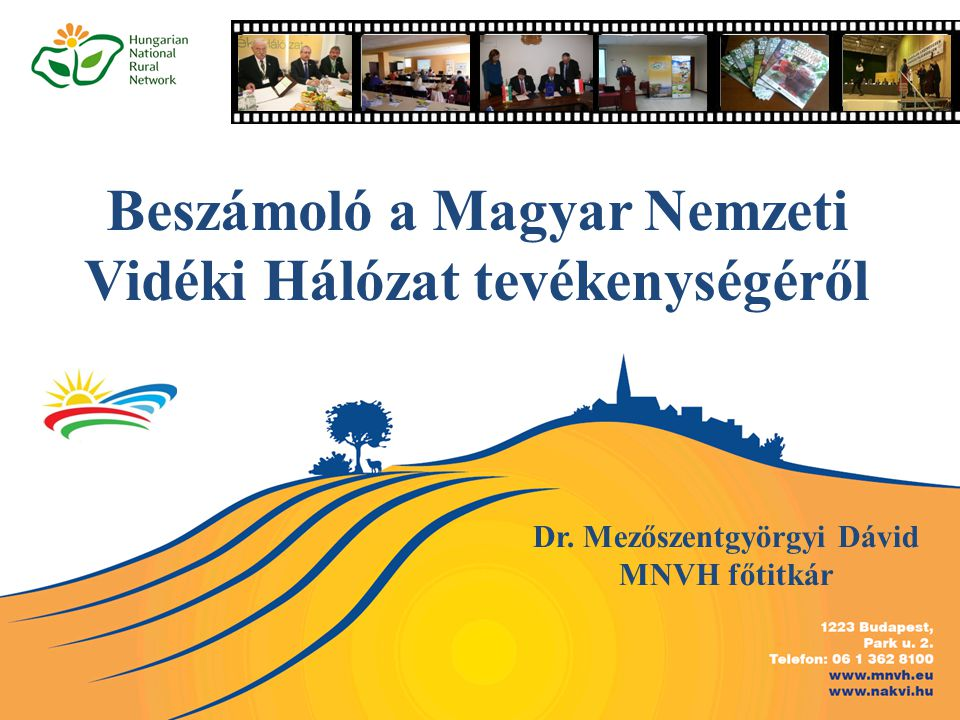 Beszámoló a Magyar Nemzeti Vidéki Hálózat tevékenységéről Dr. Mezőszentgyörgyi Dávid MNVH főtitkár