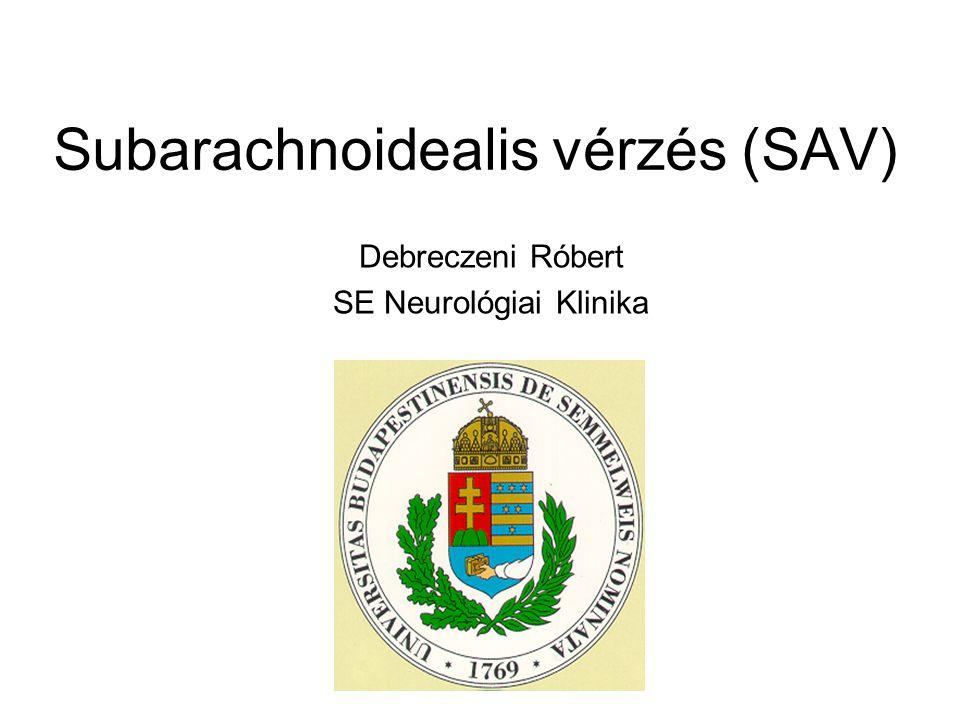 Subarachnoidealis vérzés (SAV) Debreczeni Róbert SE Neurológiai Klinika