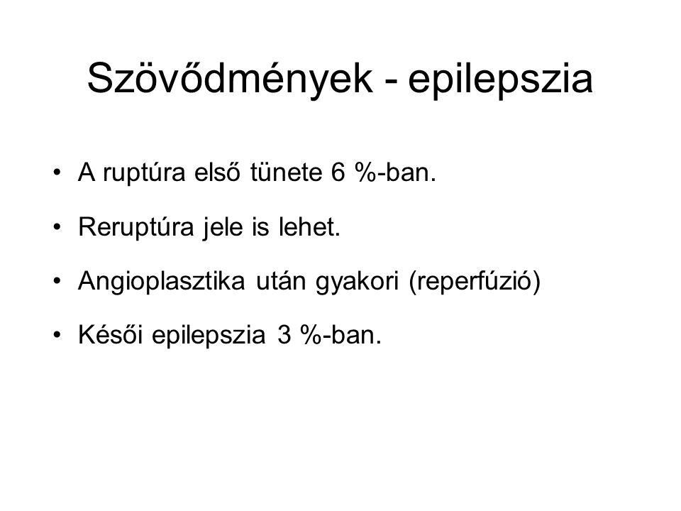 Szövődmények - epilepszia A ruptúra első tünete 6 %-ban. Reruptúra jele is lehet. Angioplasztika után gyakori (reperfúzió) Késői epilepszia 3 %-ban.