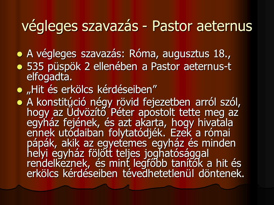 végleges szavazás - Pastor aeternus A végleges szavazás: Róma, augusztus 18., A végleges szavazás: Róma, augusztus 18., 535 püspök 2 ellenében a Pastor aeternus-t elfogadta.