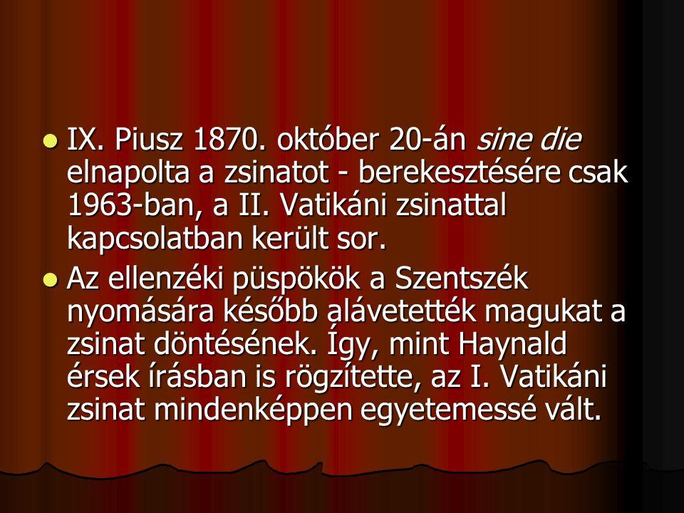 IX. Piusz 1870. október 20-án sine die elnapolta a zsinatot - berekesztésére csak 1963-ban, a II.