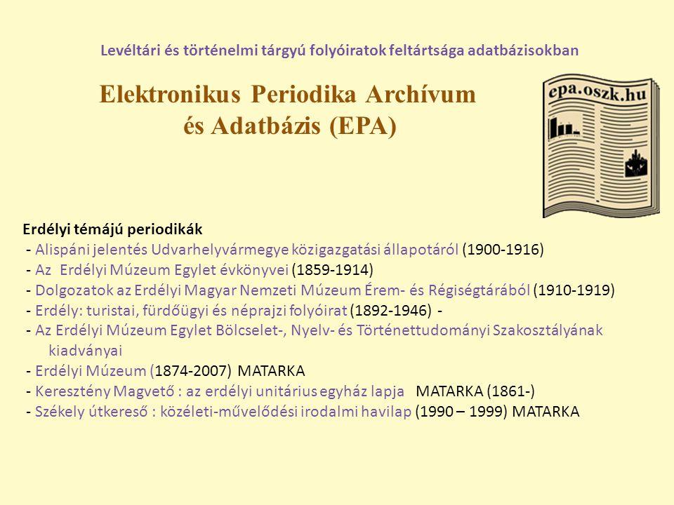 Elektronikus Periodika Archívum és Adatbázis (EPA) Levéltári és történelmi tárgyú folyóiratok feltártsága adatbázisokban Erdélyi témájú periodikák - A
