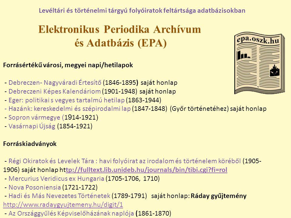 Elektronikus Periodika Archívum és Adatbázis (EPA) Levéltári és történelmi tárgyú folyóiratok feltártsága adatbázisokban Forrásértékű városi, megyei n