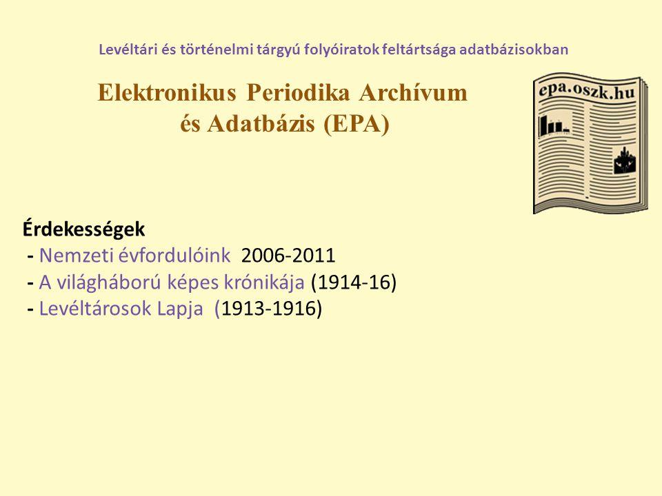 Elektronikus Periodika Archívum és Adatbázis (EPA) Levéltári és történelmi tárgyú folyóiratok feltártsága adatbázisokban Érdekességek - Nemzeti évford