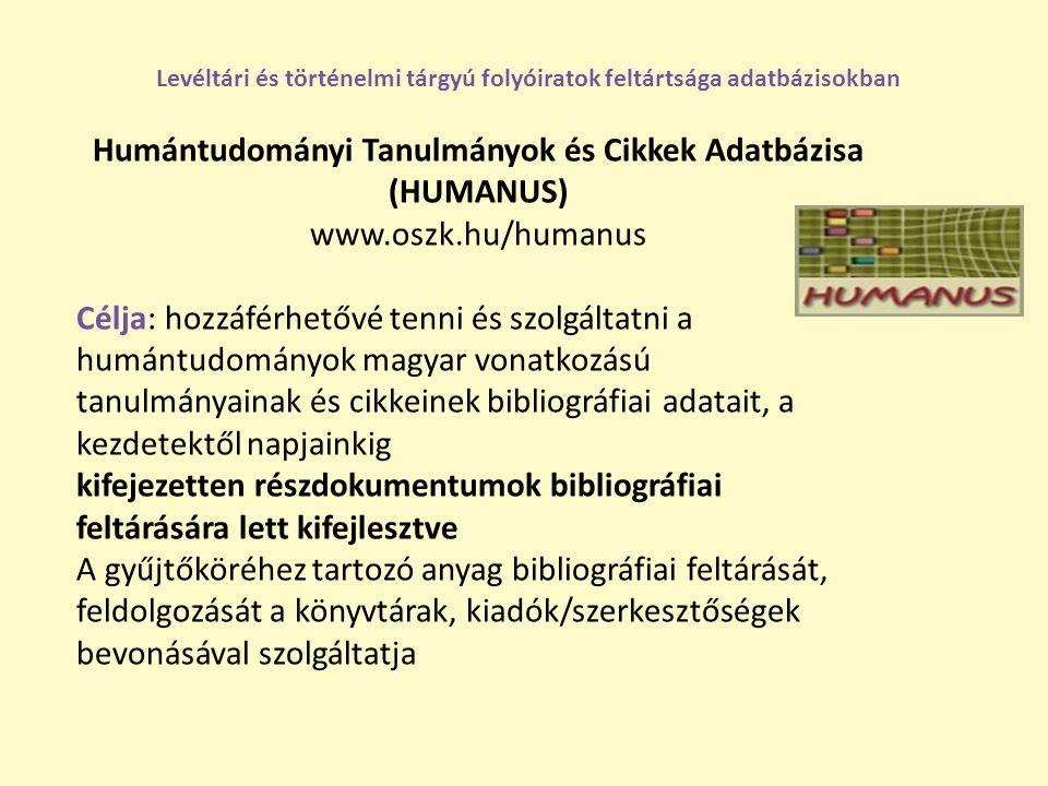 Humántudományi Tanulmányok és Cikkek Adatbázisa (HUMANUS) www.oszk.hu/humanus Célja: hozzáférhetővé tenni és szolgáltatni a humántudományok magyar von