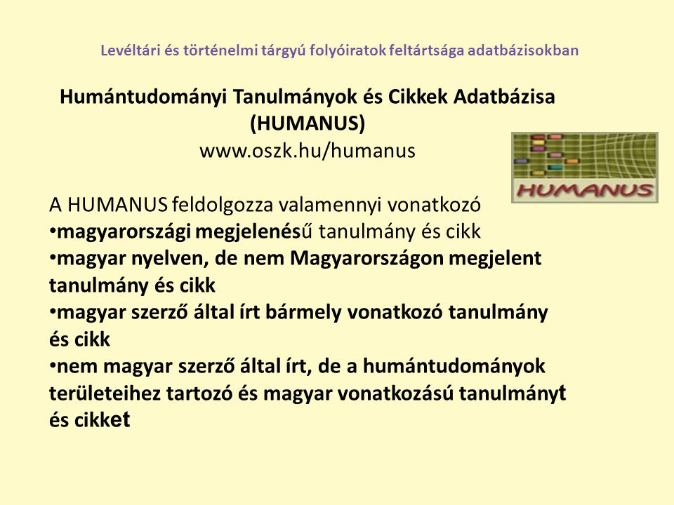Humántudományi Tanulmányok és Cikkek Adatbázisa (HUMANUS) www.oszk.hu/humanus A HUMANUS feldolgozza valamennyi vonatkozó magyarországi megjelenésű tan