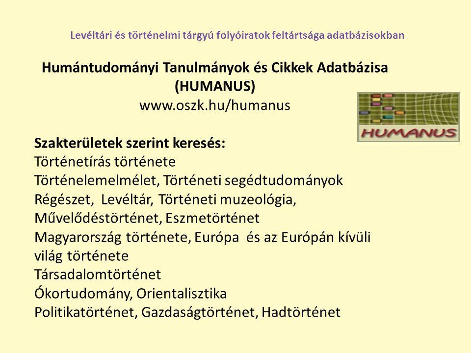 Humántudományi Tanulmányok és Cikkek Adatbázisa (HUMANUS) www.oszk.hu/humanus Szakterületek szerint keresés: Történetírás története Történelemelmélet,