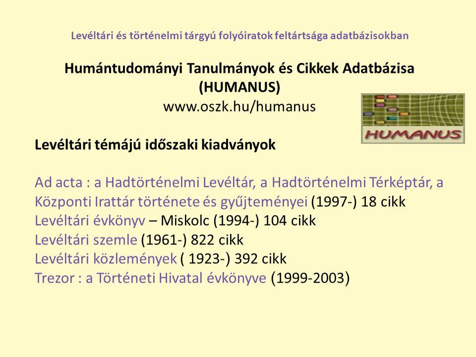 Humántudományi Tanulmányok és Cikkek Adatbázisa (HUMANUS) www.oszk.hu/humanus Levéltári témájú időszaki kiadványok Ad acta : a Hadtörténelmi Levéltár,