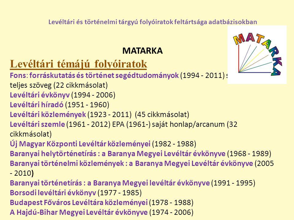 MATARKA Levéltári témájú folyóiratok Fons: forráskutatás és történet segédtudományok (1994 - 2011) saját honlap, teljes szöveg (22 cikkmásolat) Levélt
