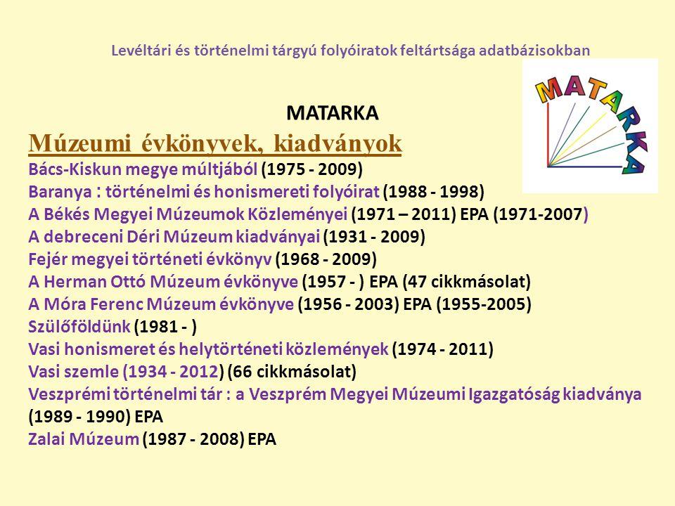 MATARKA Múzeumi évkönyvek, kiadványok Bács-Kiskun megye múltjából (1975 - 2009) Baranya : történelmi és honismereti folyóirat (1988 - 1998) A Békés Me