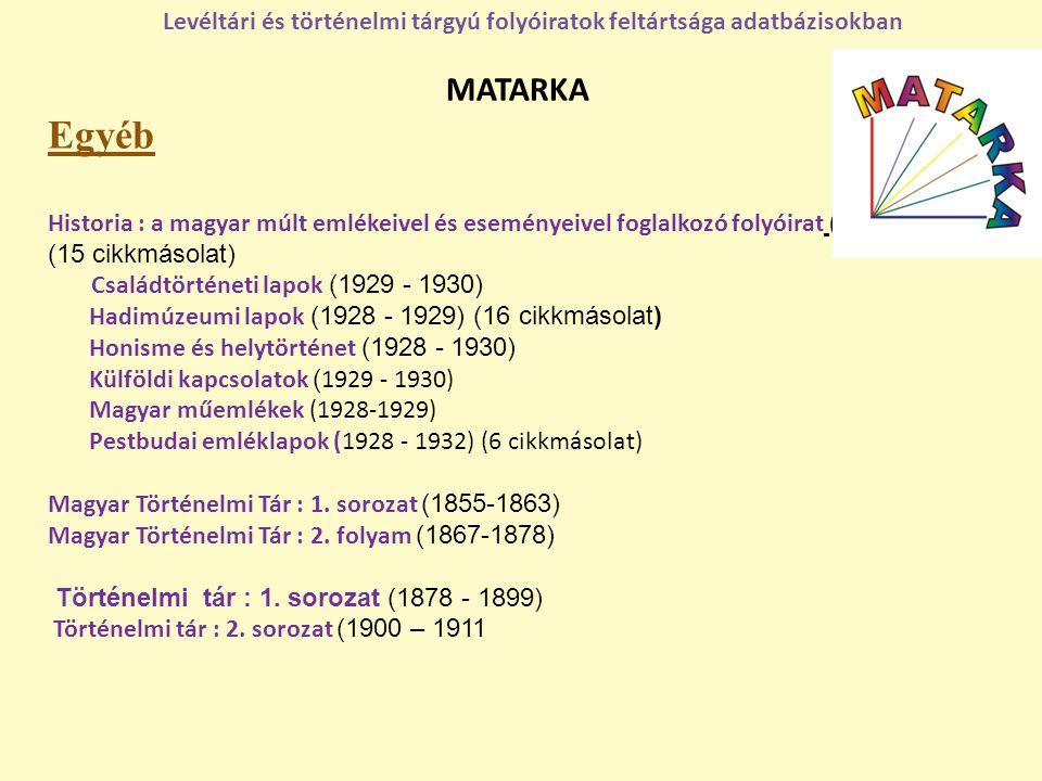 MATARKA Egyéb Historia : a magyar múlt emlékeivel és eseményeivel foglalkozó folyóirat (1928 - 1932) (15 cikkmásolat) Családtörténeti lapok (1929 - 19
