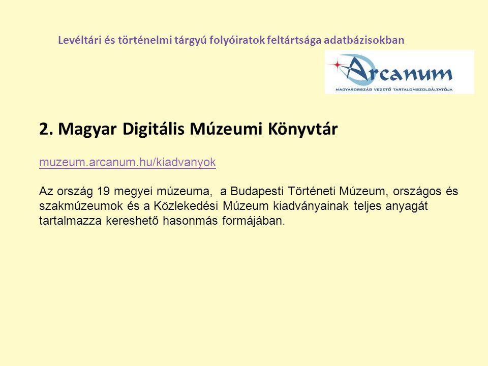2. Magyar Digitális Múzeumi Könyvtár muzeum.arcanum.hu/kiadvanyok Az ország 19 megyei múzeuma, a Budapesti Történeti Múzeum, országos és szakmúzeumok