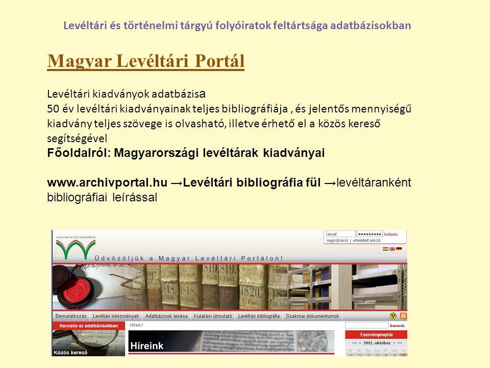 Magyar Levéltári Portál Levéltári kiadványok adatbázis a 50 év levéltári kiadványainak teljes bibliográfiája, és jelentős mennyiségű kiadvány teljes s
