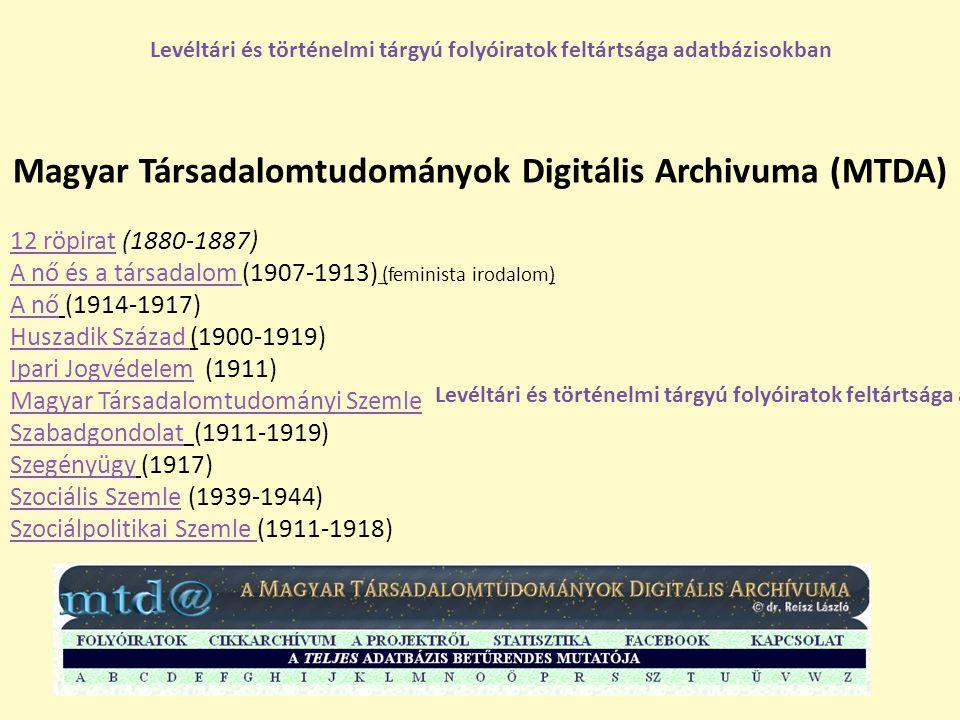 Magyar Társadalomtudományok Digitális Archivuma (MTDA) 12 röpirat12 röpirat (1880-1887) A nő és a társadalom A nő és a társadalom (1907-1913) (feminis