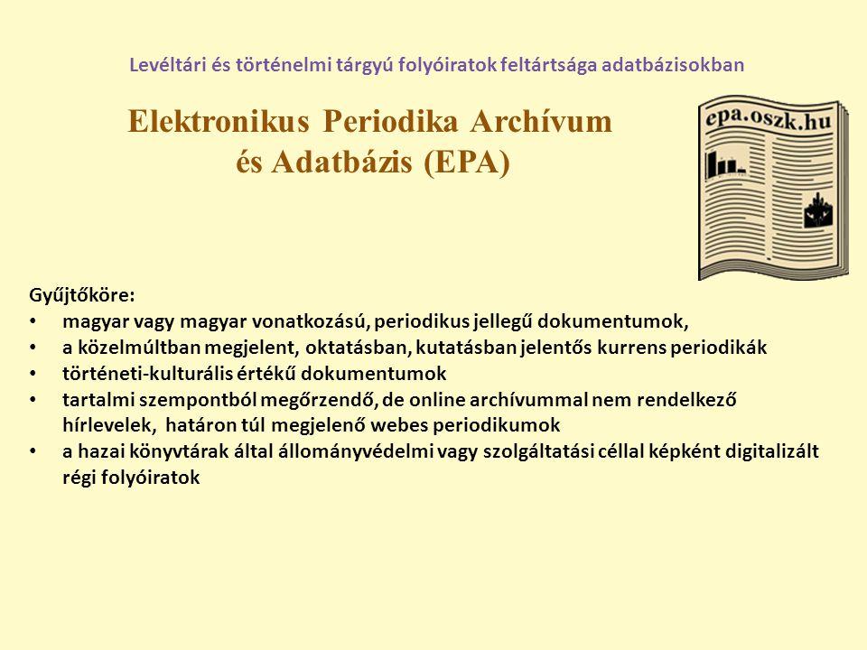 Elektronikus Periodika Archívum és Adatbázis (EPA) Levéltári és történelmi tárgyú folyóiratok feltártsága adatbázisokban Gyűjtőköre: magyar vagy magya