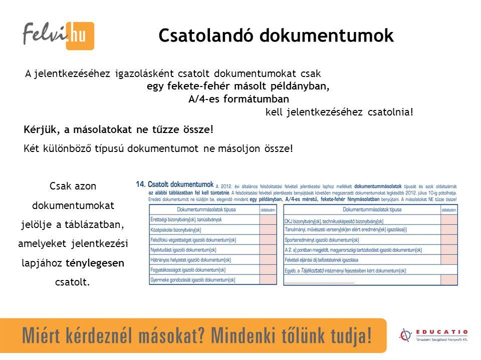 Csatolandó dokumentumok Csak azon dokumentumokat jelölje a táblázatban, amelyeket jelentkezési lapjához ténylegesen csatolt. A jelentkezéséhez igazolá