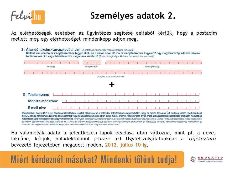 Személyes adatok 2. Az elérhetőségek esetében az ügyintézés segítése céljából kérjük, hogy a postacím mellett még egy elérhetőséget mindenképp adjon m