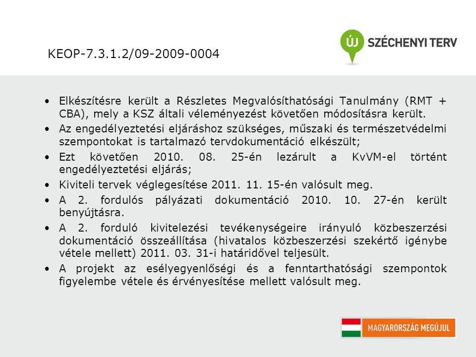 KEOP-7.3.1.2/09-2009-0004 Elkészítésre került a Részletes Megvalósíthatósági Tanulmány (RMT + CBA), mely a KSZ általi véleményezést követően módosításra került.