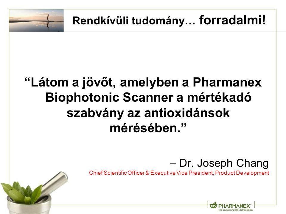 """""""Látom a jövőt, amelyben a Pharmanex Biophotonic Scanner a mértékadó szabvány az antioxidánsok mérésében."""" – Dr. Joseph Chang Chief Scientific Officer"""