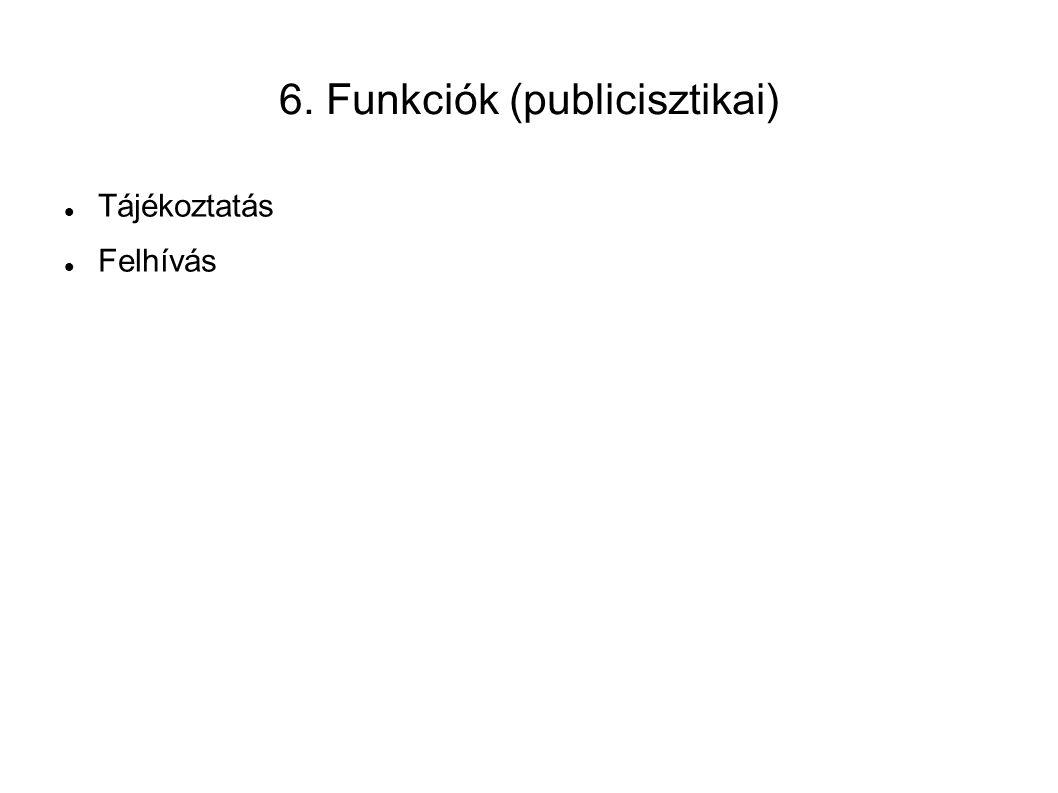 6. Funkciók (publicisztikai) Tájékoztatás Felhívás