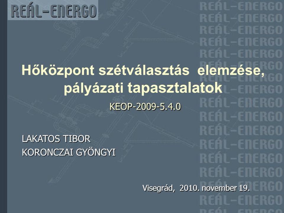 KEOP-2009-5.4.0 Hőközpont szétválasztás elemzése, pályázati tapasztalatok KEOP-2009-5.4.0 LAKATOS TIBOR KORONCZAI GYÖNGYI Visegrád, 2010.