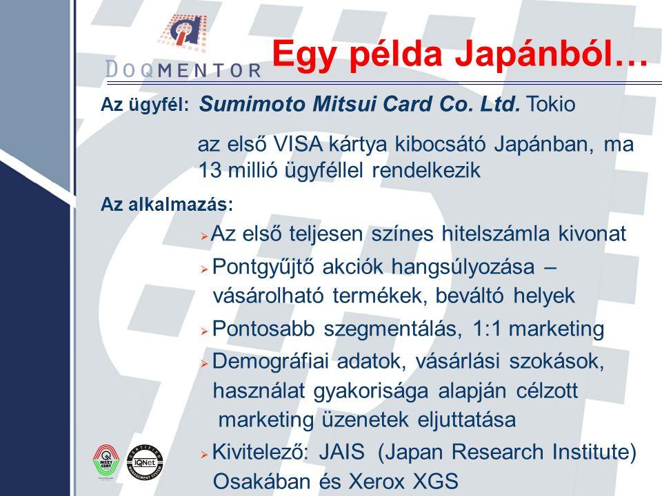Egy példa Japánból… Az ügyfél: Sumimoto Mitsui Card Co. Ltd. Tokio az első VISA kártya kibocsátó Japánban, ma 13 millió ügyféllel rendelkezik Az alkal