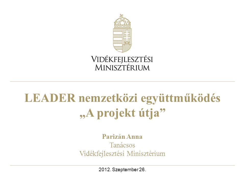 """LEADER nemzetközi együttműködés """"A projekt útja Parizán Anna Tanácsos Vidékfejlesztési Minisztérium 2012."""