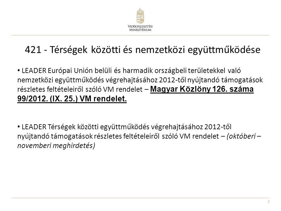 3 LEADER Európai Unión belüli és harmadik országbeli területekkel való nemzetközi együttműködés végrehajtásához 2012-től nyújtandó támogatások részletes feltételeiről szóló VM rendelet – Magyar Közlöny 126.