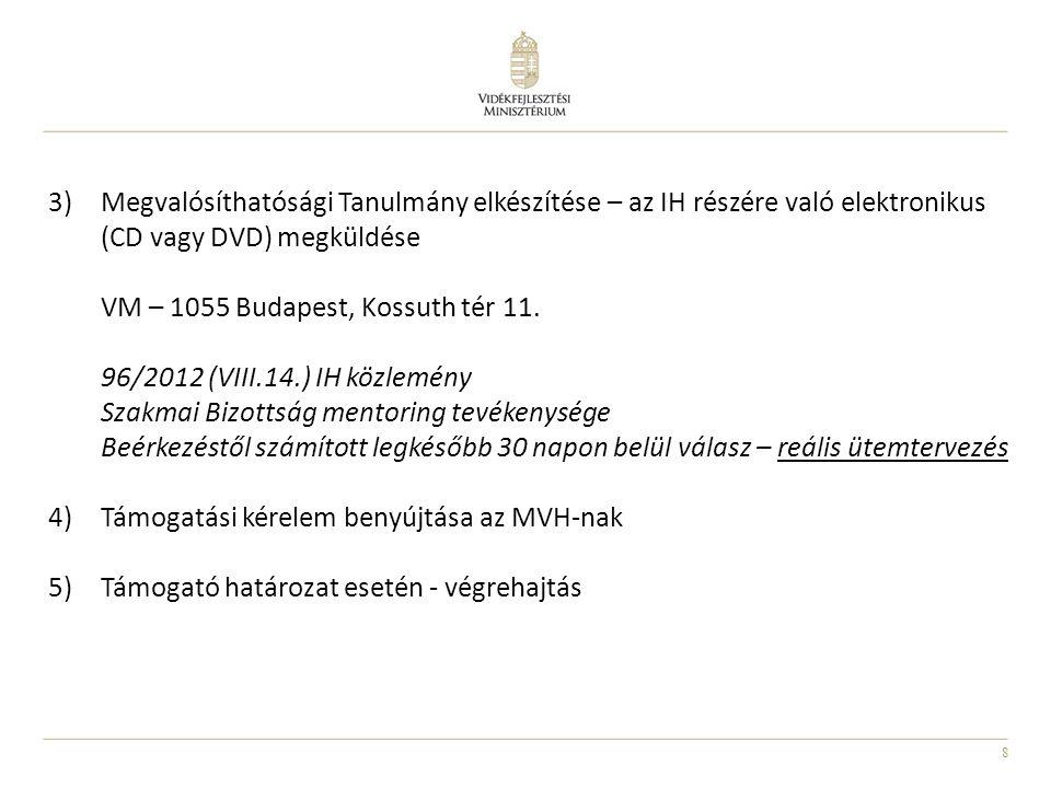 8 3)Megvalósíthatósági Tanulmány elkészítése – az IH részére való elektronikus (CD vagy DVD) megküldése VM – 1055 Budapest, Kossuth tér 11.