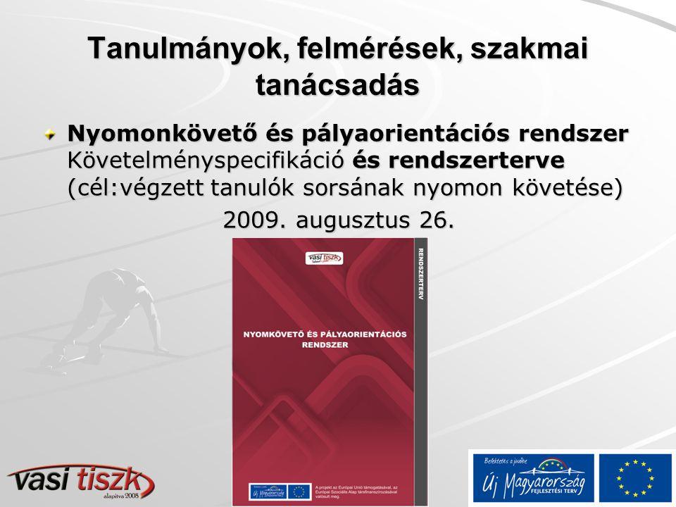 Tanulmányok, felmérések, szakmai tanácsadás Nyomonkövető és pályaorientációs rendszer Követelményspecifikáció és rendszerterve (cél:végzett tanulók sorsának nyomon követése) 2009.