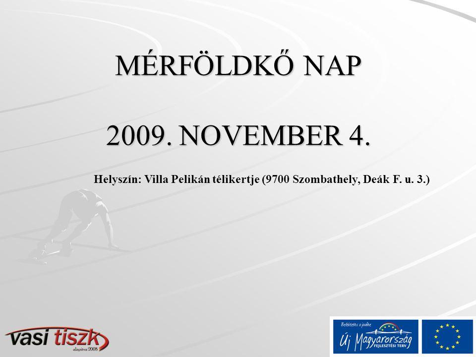 MÉRFÖLDKŐ NAP 2009. NOVEMBER 4. Helyszín: Villa Pelikán télikertje (9700 Szombathely, Deák F.